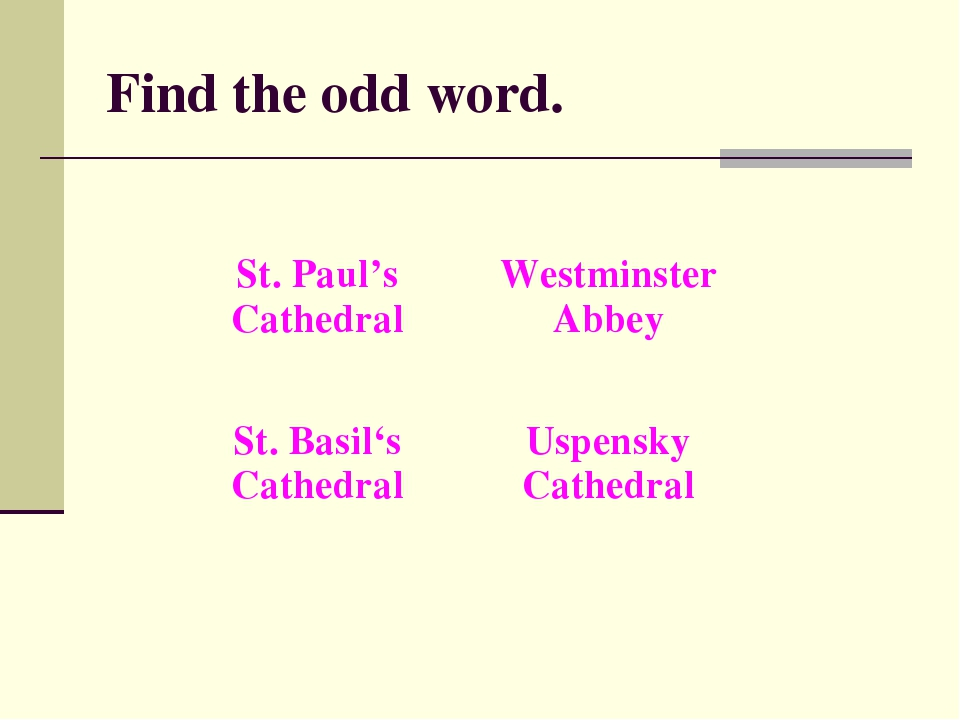 Find the odd word. St. Paul's CathedralWestminster Abbey St. Basil's Cathedr...