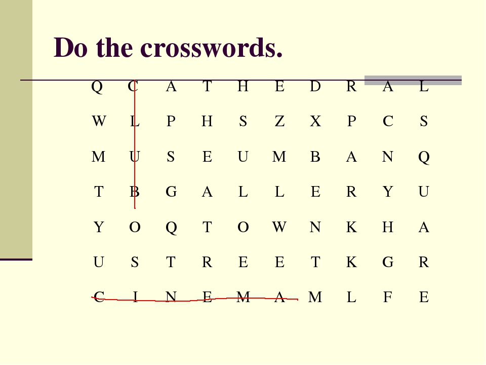 Do the crosswords. Q C ATHEDRAL WLPHSZXPCS MUSEUMBA...