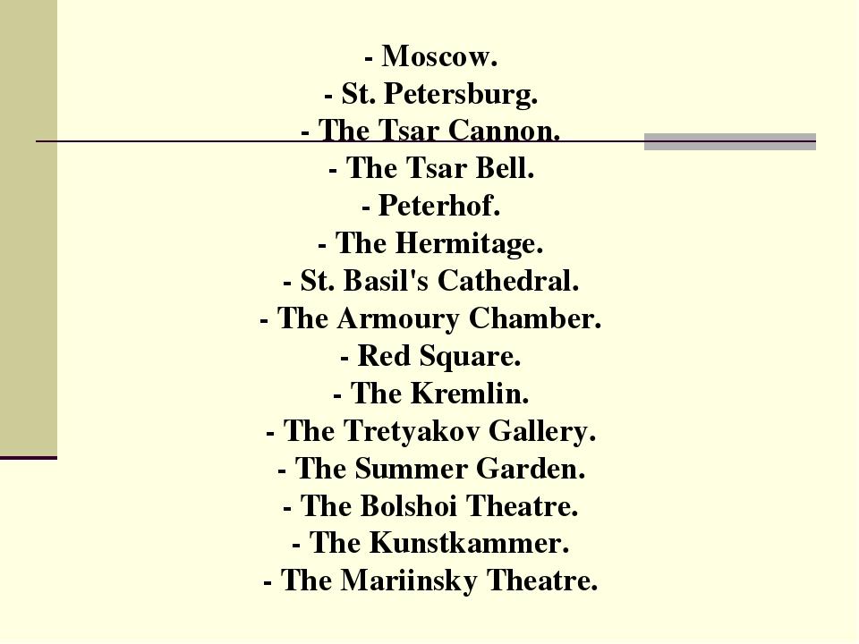 - Moscow. - St. Petersburg. - The Tsar Cannon. - The Tsar Bell. - Peterhof. -...