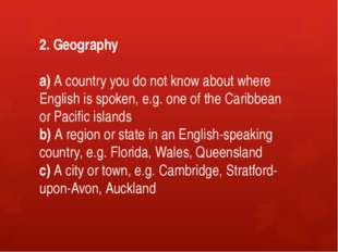 2. Geography a) A country you do not know about where English is spoken, e.g.