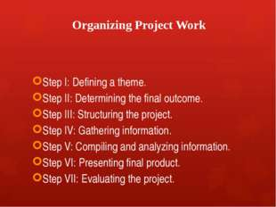Organizing Project Work Step I: Defining a theme. Step II: Determining the fi