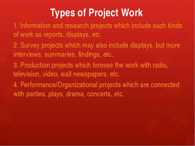 Types of Project Work 1. Information and research projects which include such...