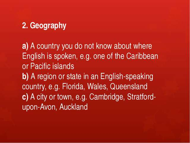 2. Geography a) A country you do not know about where English is spoken, e.g....