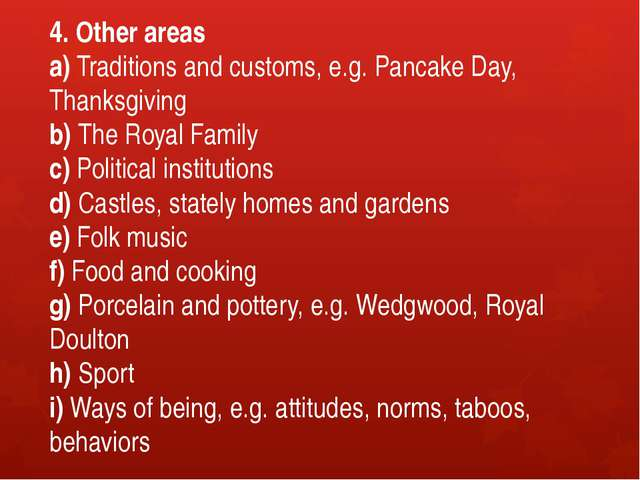 4. Other areas a) Traditions and customs, e.g. Pancake Day, Thanksgiving b) T...