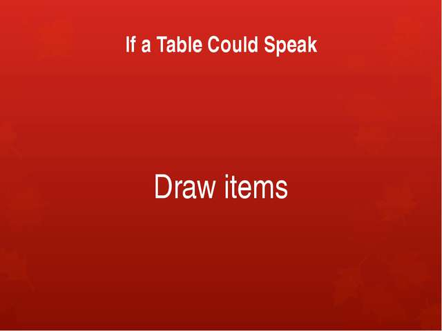 If a Table Could Speak Draw items