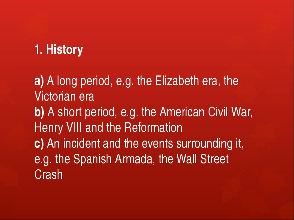 1. History a) A long period, e.g. the Elizabeth era, the Victorian era b) A s...
