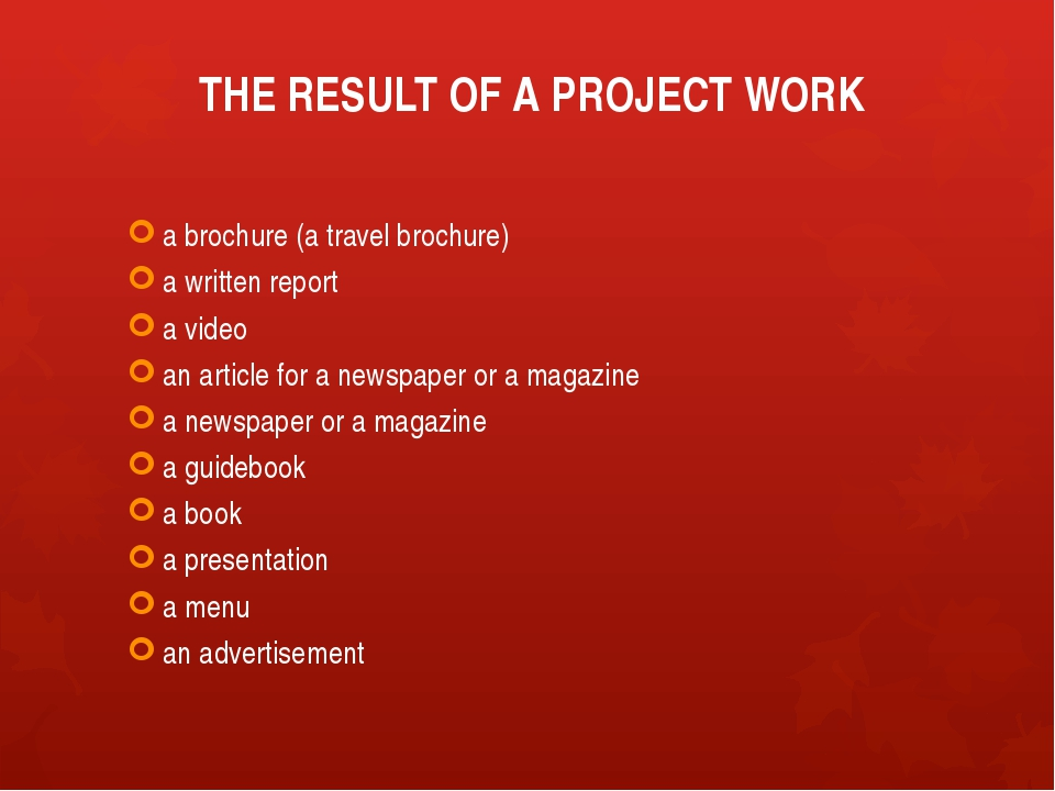 THE RESULT OF A PROJECT WORK a brochure (a travel brochure) a written report...