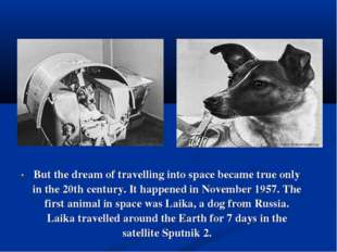 But the dream of travelling into space became true only in the 20th century.