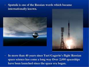 Sputnik is one of the Russian words which became internationally known. In mo