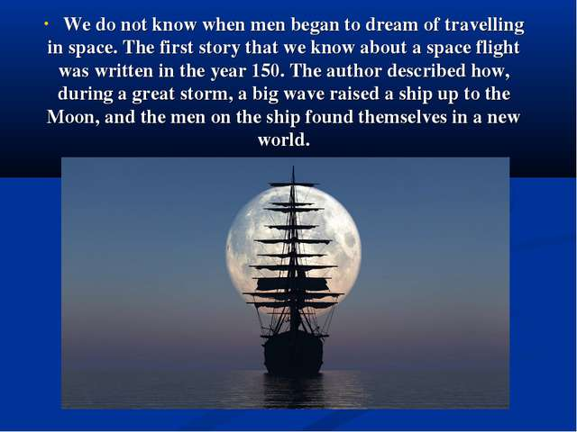 We do not know when men began to dream of travelling in space. The first sto...