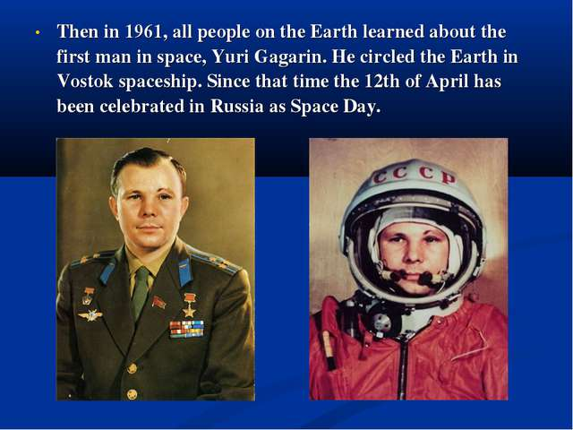 Then in 1961, all people on the Earth learned about the first man in space, Y...