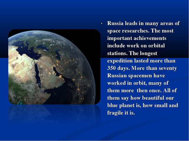 Russia leads in many areas of space researches. The most important achievemen...