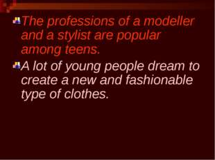 The professions of a modeller and a stylist are popular among teens. A lot of