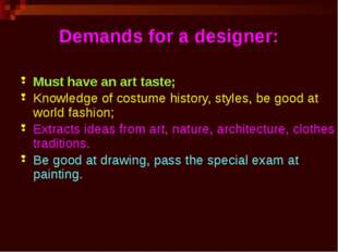 Demands for a designer: Must have an art taste; Knowledge of costume history,