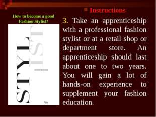 Instructions 3. Take an apprenticeship with a professional fashion stylist or