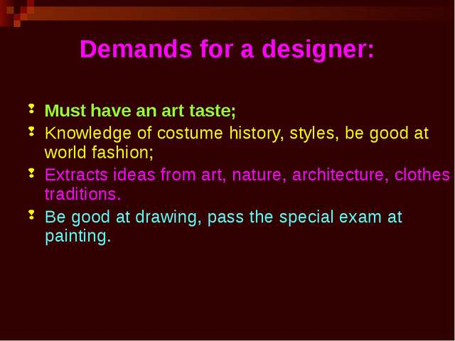 Demands for a designer: Must have an art taste; Knowledge of costume history,...