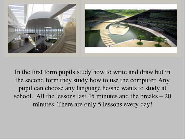 In the first form pupils study how to write and draw but in the second form...
