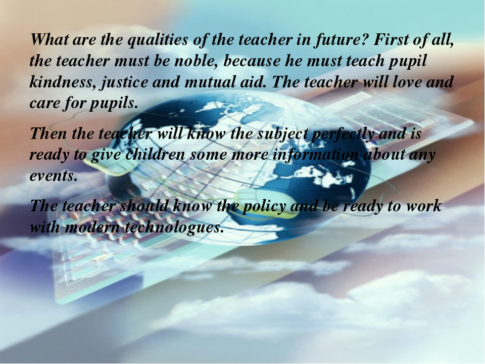 What are the qualities of the teacher in future? First of all, the teacher mu...