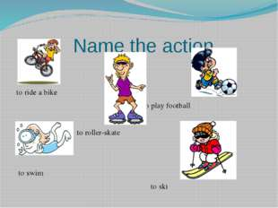 Name the action. to ride a bike to play football to roller-skate to swim to