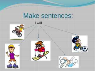 Make sentences: I will