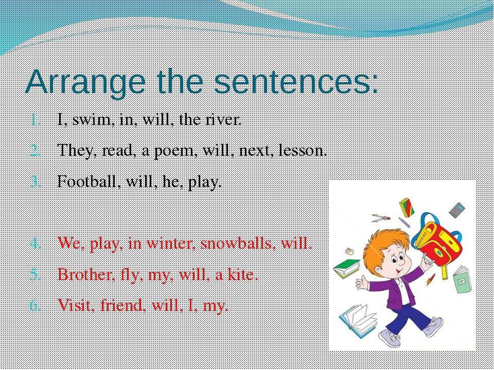Arrange the sentences: I, swim, in, will, the river. They, read, a poem, will...