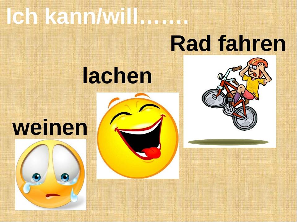 Ich kann/will……. weinen Rad fahren lachen