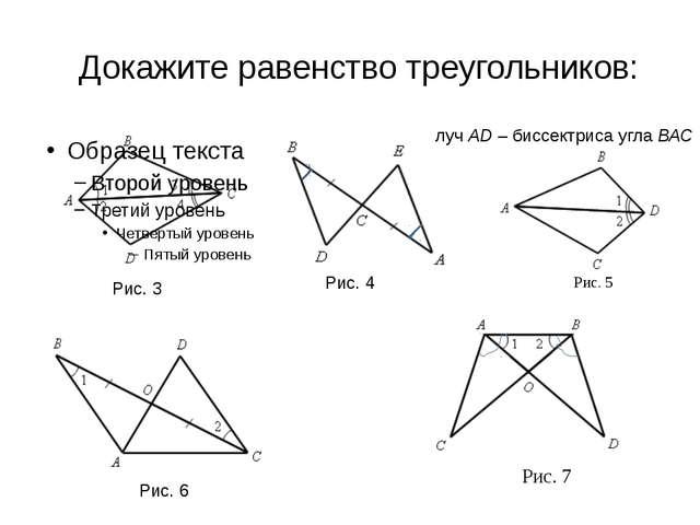 Докажите равенство треугольников: луч АD – биссектриса угла ВАС Рис. 6 Рис. 7...