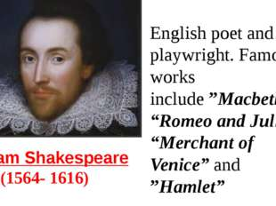 William Shakespeare  (1564- 1616) English poet and playwright. Famous works i