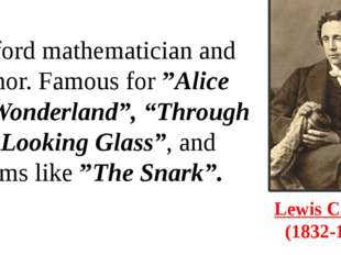 "Lewis Carroll  (1832-1898) Oxford mathematician and author. Famous for ""Alice"