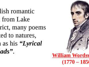 William Wordsworth  (1770 – 1850) English romantic poet from Lake District, m