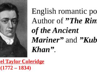 "Samuel Taylor Coleridge (1772 – 1834) English romantic poet. Author of""The"