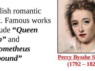Percy Bysshe Shelley  (1792 – 1822) English romantic poet. Famous works inclu