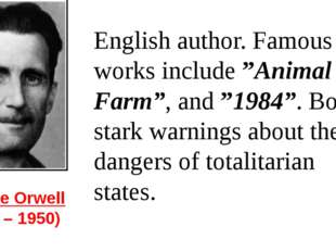 "George Orwell  (1903 – 1950) English author. Famous works include ""Animal Far"