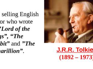 "J.R.R. Tolkien  (1892 – 1973) Best selling English author who wrote the ""Lord"