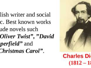 Charles Dickens  (1812 – 1870) English writer and social critic. Best known w