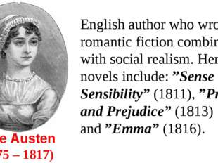 Jane Austen  (1775 – 1817) English author who wrote romantic fiction combined
