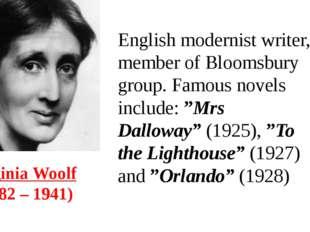 Virginia Woolf (1882 – 1941) English modernist writer, member of Bloomsbury