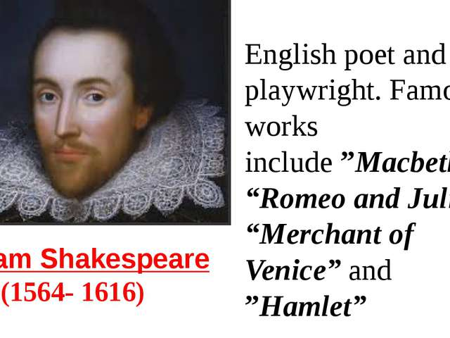 William Shakespeare  (1564- 1616) English poet and playwright. Famous works i...