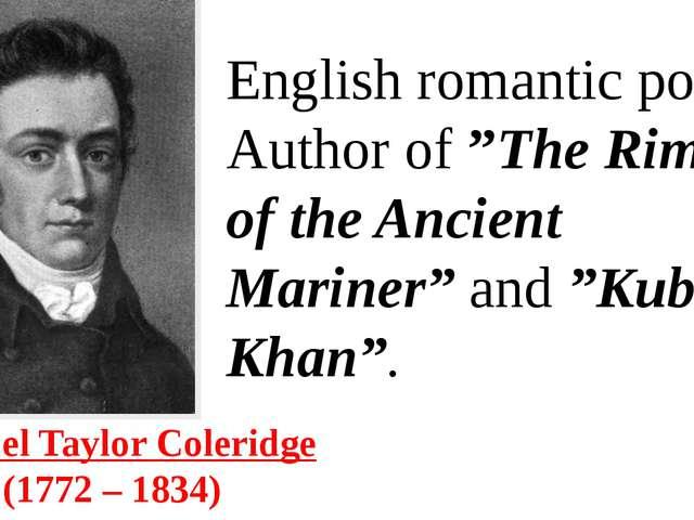 "Samuel Taylor Coleridge (1772 – 1834) English romantic poet. Author of""The..."