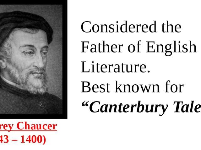 Geoffrey Chaucer  (1343 – 1400) Considered the Father of English Literature....