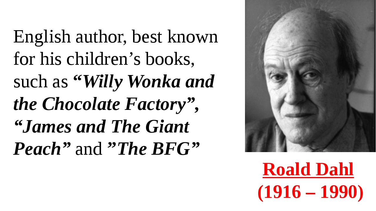 Roald Dahl  (1916 – 1990) English author, best known for his children's books...