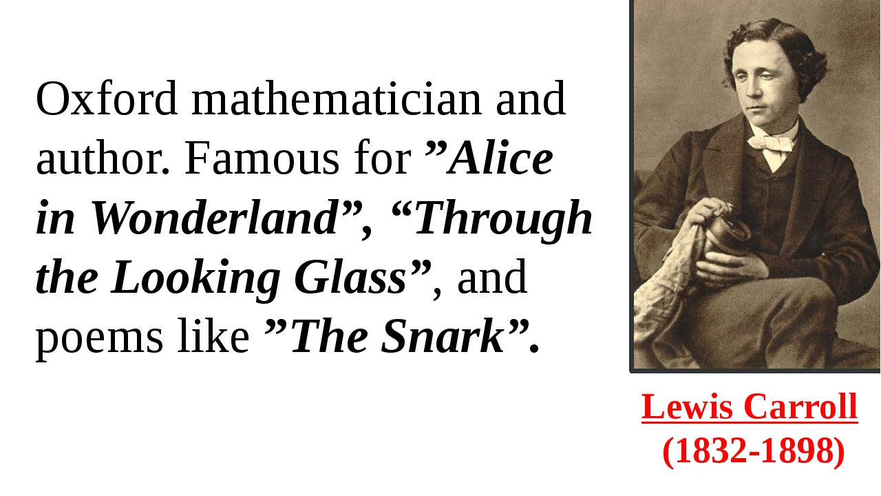 "Lewis Carroll  (1832-1898) Oxford mathematician and author. Famous for ""Alice..."