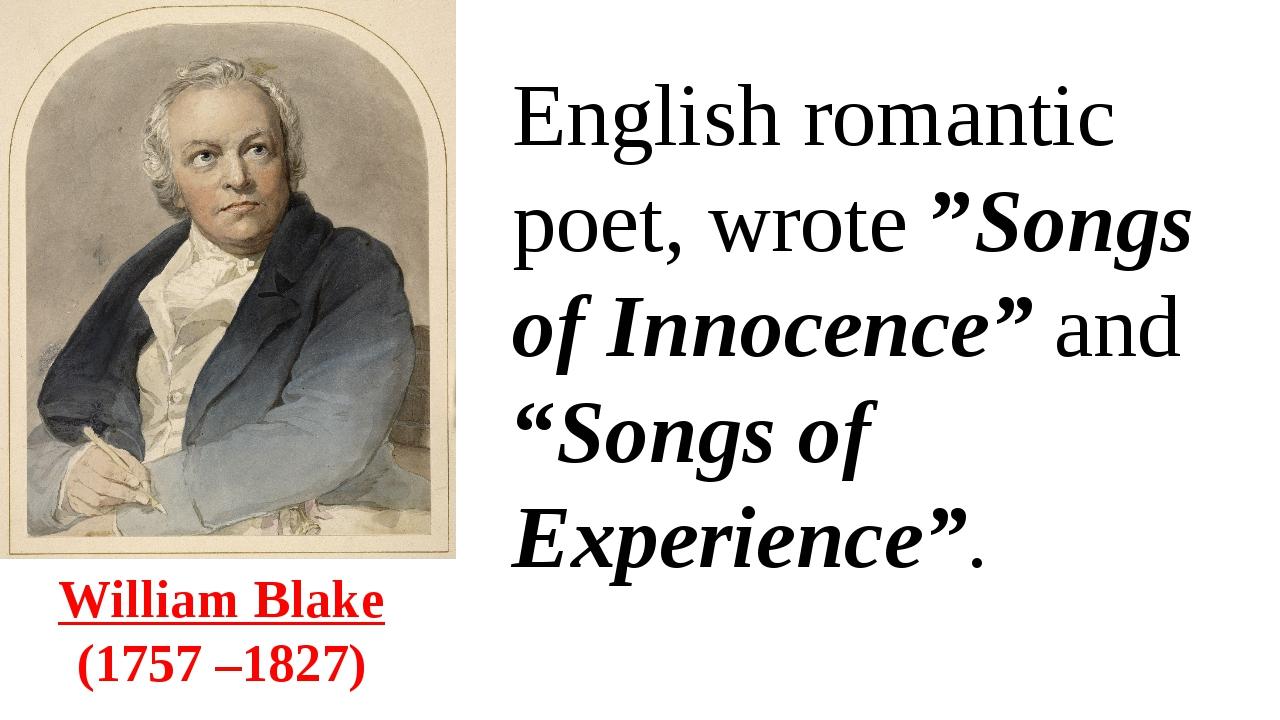 "William Blake (1757 –1827) English romantic poet, wrote""Songs of Innocence""..."