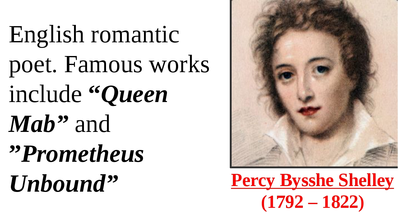 Percy Bysshe Shelley  (1792 – 1822) English romantic poet. Famous works inclu...