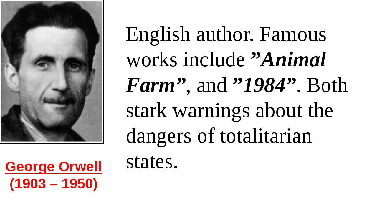 "George Orwell  (1903 – 1950) English author. Famous works include ""Animal Far..."