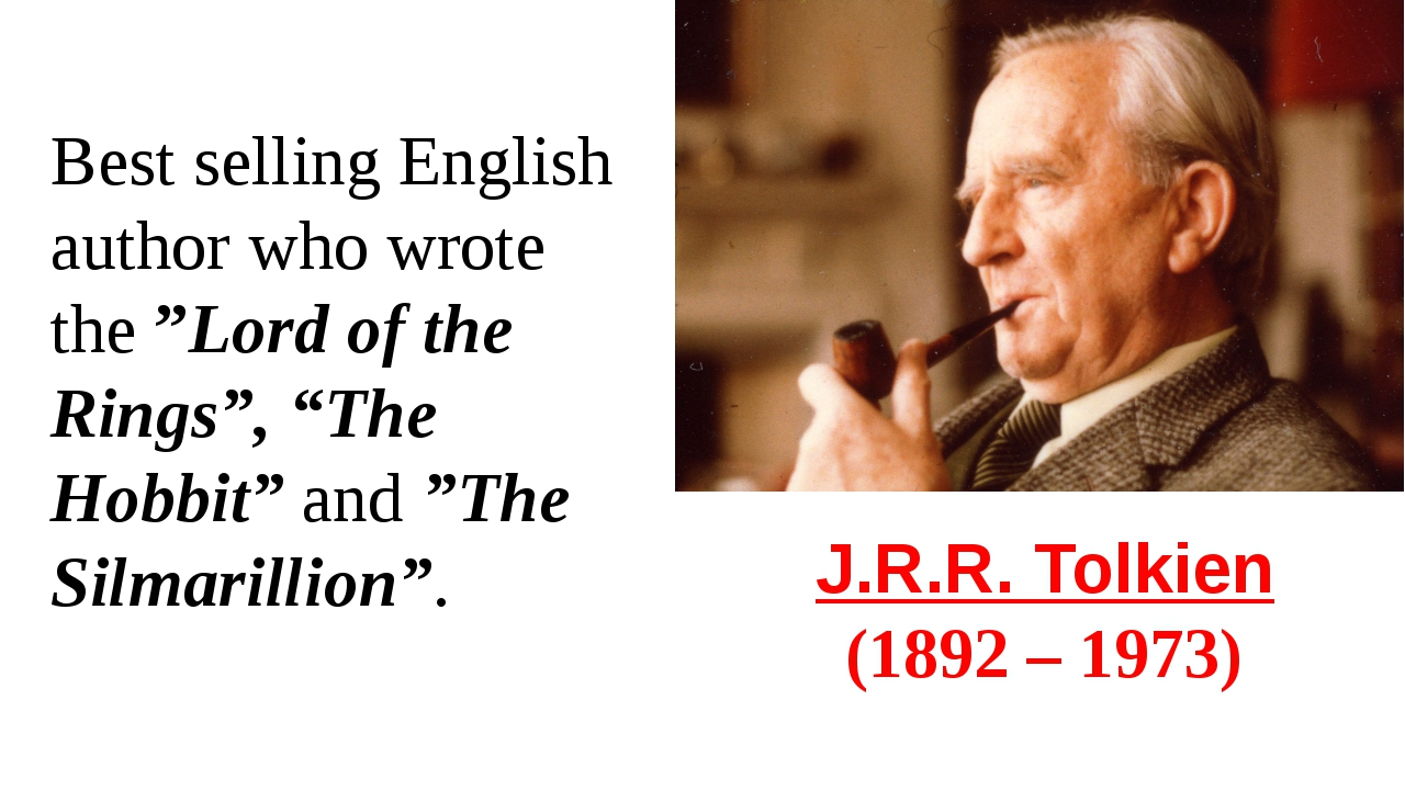 "J.R.R. Tolkien  (1892 – 1973) Best selling English author who wrote the ""Lord..."