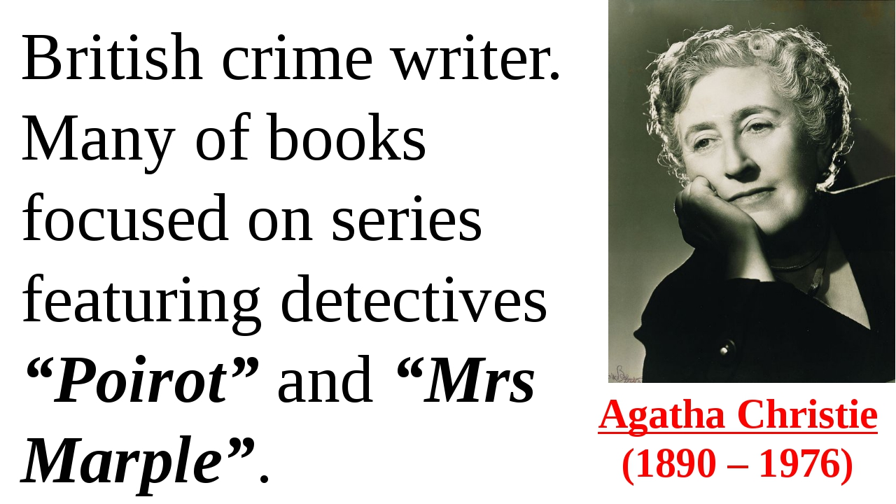 Agatha Christie  (1890 – 1976) British crime writer. Many of books focused on...