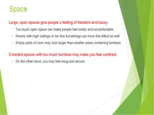 Space Large, open spaces give people a feeling of freedom and luxury. Too muc
