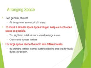 Arranging Space Two general choices Fill the space or leave much of it empty.