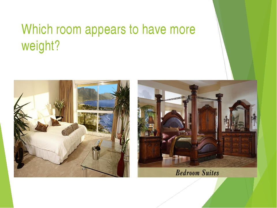 Which room appears to have more weight?